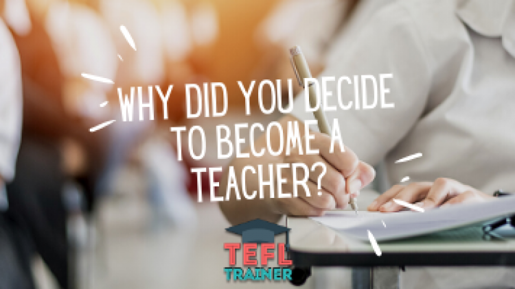 Why did you decide to become a teacher?