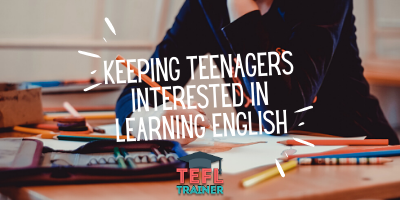keeping teenagers interested in learning english _TEFL Trainer blog