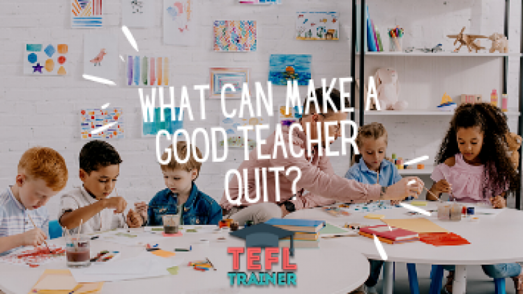 What can make a good teacher quit?