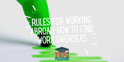 Rules for working abroad_ How to find work overseas TEFL Trainer blog