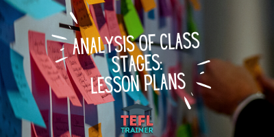 TEFL Trainer Analysis of Class Stages Lesson Plans