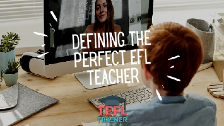 Is it possible to define the perfect EFL teacher?