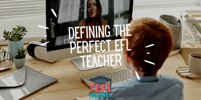 TEFL Trainer Is it possible to define the perfect EFL teacher?
